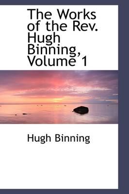 The Works of the REV. Hugh Binning, Volume 1 by Hugh Binning