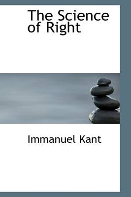 The Science of Right by Immanuel (University of California, San Diego, University of Pennsylvania) Kant