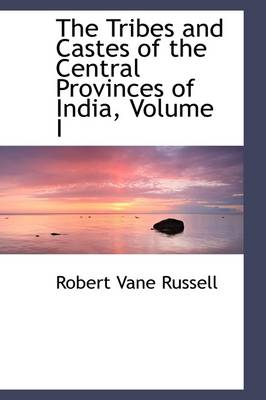 The Tribes and Castes of the Central Provinces of India, Volume I by Robert Vane Russell