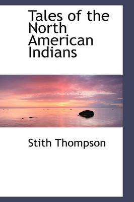 Tales of the North American Indians by Deceased Stith Thompson