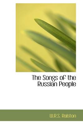 The Songs of the Russian People by Professor W R S Ralston
