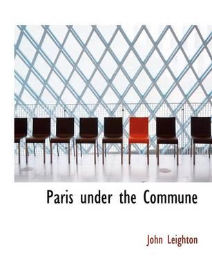 Paris Under the Commune by Dr John Leighton