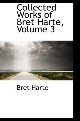 Collected Works of Bret Harte, Volume 3 by Bret Harte