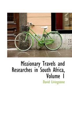 Missionary Travels and Researches in South Africa, Volume 1 by Independent Consultant and Visiting Professor at the Center for Molecular Design David (Queen's University Belfast Livingstone