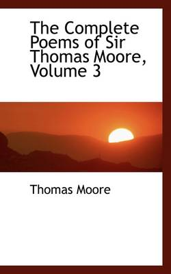 The Complete Poems of Sir Thomas Moore, Volume 3 by Thomas (POMONA COLLEGE Professor and Chairman, Department of Reproductive Medicine, University of California San Diego S Moore