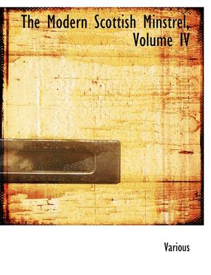 The Modern Scottish Minstrel, Volume IV by Various