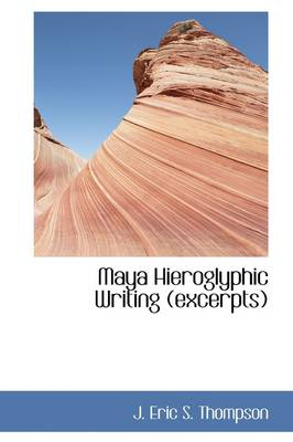 Maya Hieroglyphic Writing (Excerpts) by J Eric S Thompson