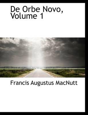 de Orbe Novo, Volume 1 by Francis Augustus Macnutt