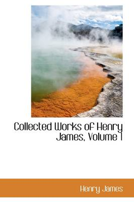 Collected Works of Henry James, Volume 1 by Henry, Jr. James