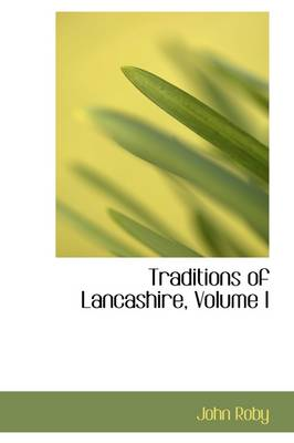 Traditions of Lancashire, Volume I by John Roby