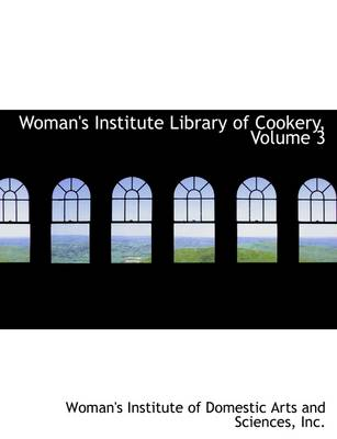 Woman's Institute Library of Cookery, Volume 3 by Institute of Domestic Arts & Sciences, Institute of Domestic Arts & Science