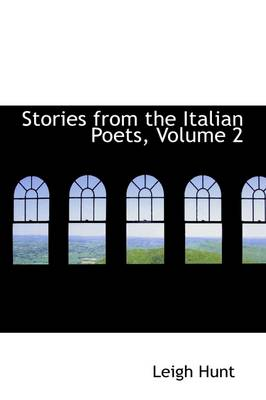 Stories from the Italian Poets, Volume 2 by Leigh Hunt
