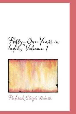 Forty-One Years in India, Volume 1 by Frederick Sleigh Roberts