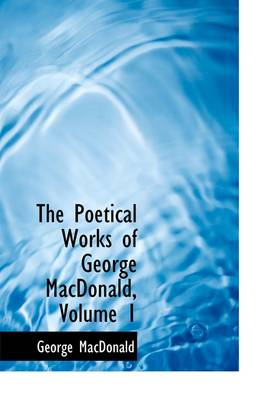 The Poetical Works of George MacDonald, Volume 1 by George MacDonald