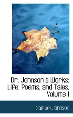 Dr. Johnson S Works Life, Poems, and Tales, Volume 1 by Samuel Johnson