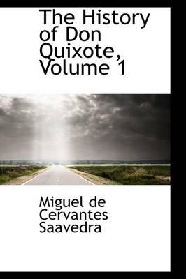 The History of Don Quixote, Volume 1 by Miguel de Cervantes Saavedra