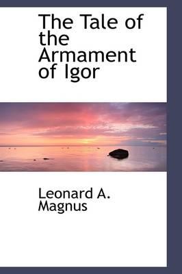 The Tale of the Armament of Igor by Leonard Arthur Magnus
