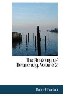 The Anatomy of Melancholy, Volume 2 by Robert Burton