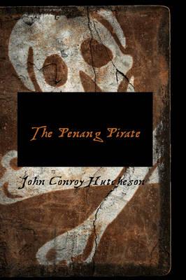 The Penang Pirate by John Conroy Hutcheson