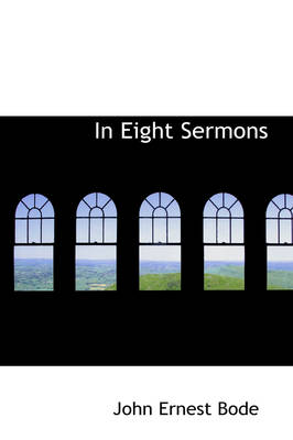 In Eight Sermons by John Ernest Bode
