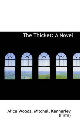 The Thicket by Mitchell Kennerley (Firm) Alice Woods