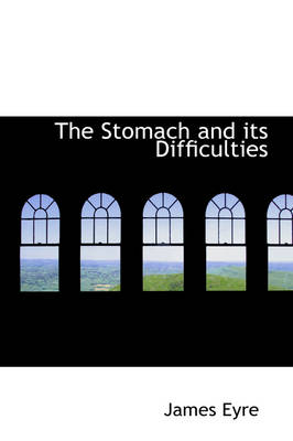 The Stomach and Its Difficulties by James, Sir Eyre