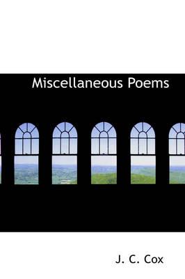 Miscellaneous Poems by J C Cox