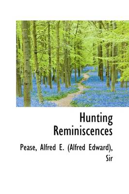 Hunting Reminiscences by Alfred Edward Pease