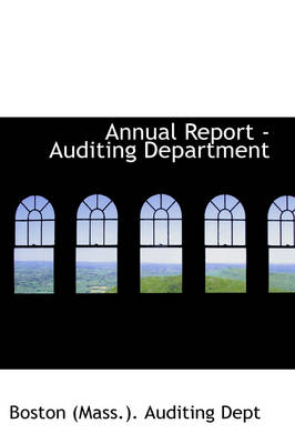 Annual Report - Auditing Department by Boston Auditing Dept, Boston (Mass ) Auditing Dept