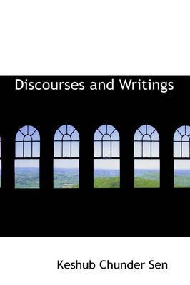 Discourses and Writings by Keshub Chunder Sen