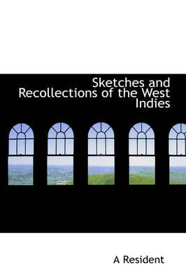 Sketches and Recollections of the West Indies by A Resident