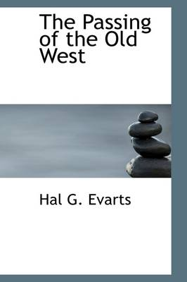 The Passing of the Old West by Hal George Evarts