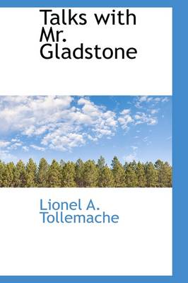Talks with Mr. Gladstone by Lionel Arthur Tollemache