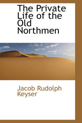The Private Life of the Old Northmen by Rudolph Keyser