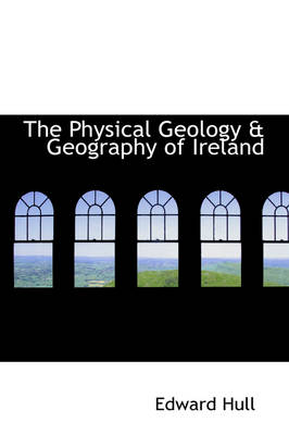 The Physical Geology a Geography of Ireland by Edward Hull