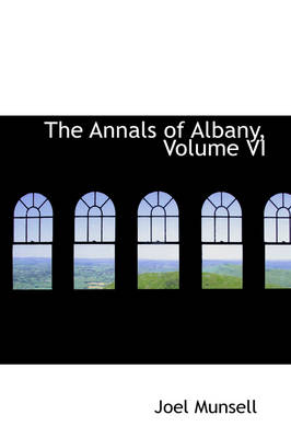 The Annals of Albany, Volume VI by Joel Munsell