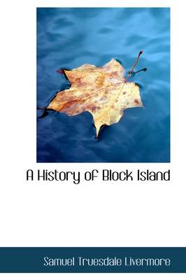 A History of Block Island by Samuel Truesdale Livermore