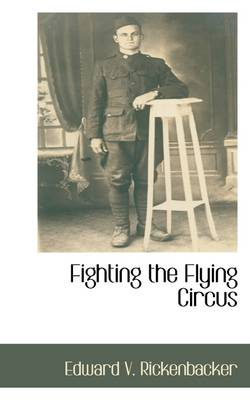 Fighting the Flying Circus by Edward Rickenbacker