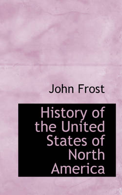History of the United States of North America by John Frost