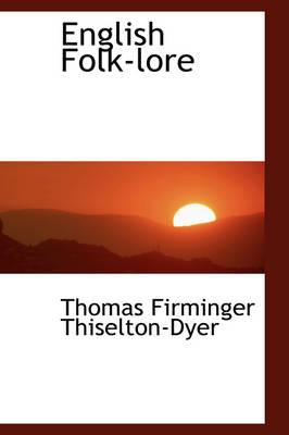 English Folk-Lore by Thomas Firminger Thiselton-Dyer