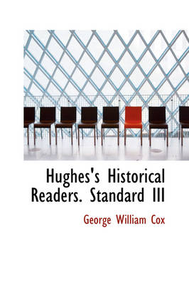 Hughes's Historical Readers. Standard III by George William Cox
