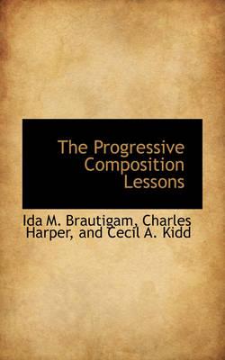 The Progressive Composition Lessons by Ida M Brautigam