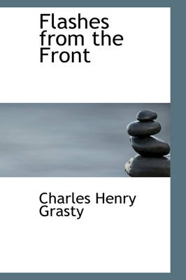 Flashes from the Front by Charles Henry Grasty
