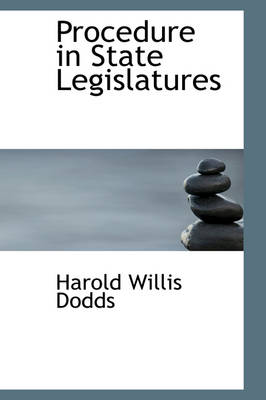 Procedure in State Legislatures by Harold Willis Dodds