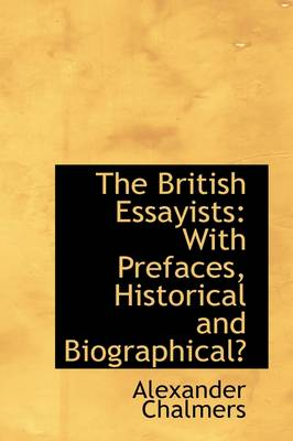 The British Essayists With Prefaces, Historical and Biographical by Alexander Chalmers