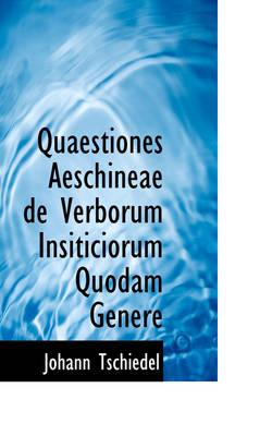 Quaestiones Aeschineae de Verborum Insiticiorum Quodam Genere by Johann Tschiedel