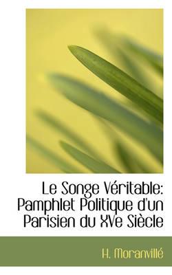 Le Songe V Ritable Pamphlet Politique D'Un Parisien Du Xve Si Cle by H Moranvill