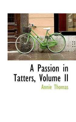 A Passion in Tatters, Volume II by Annie Thomas