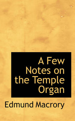 A Few Notes on the Temple Organ by Edmund Macrory