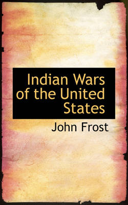 Indian Wars of the United States by John Frost